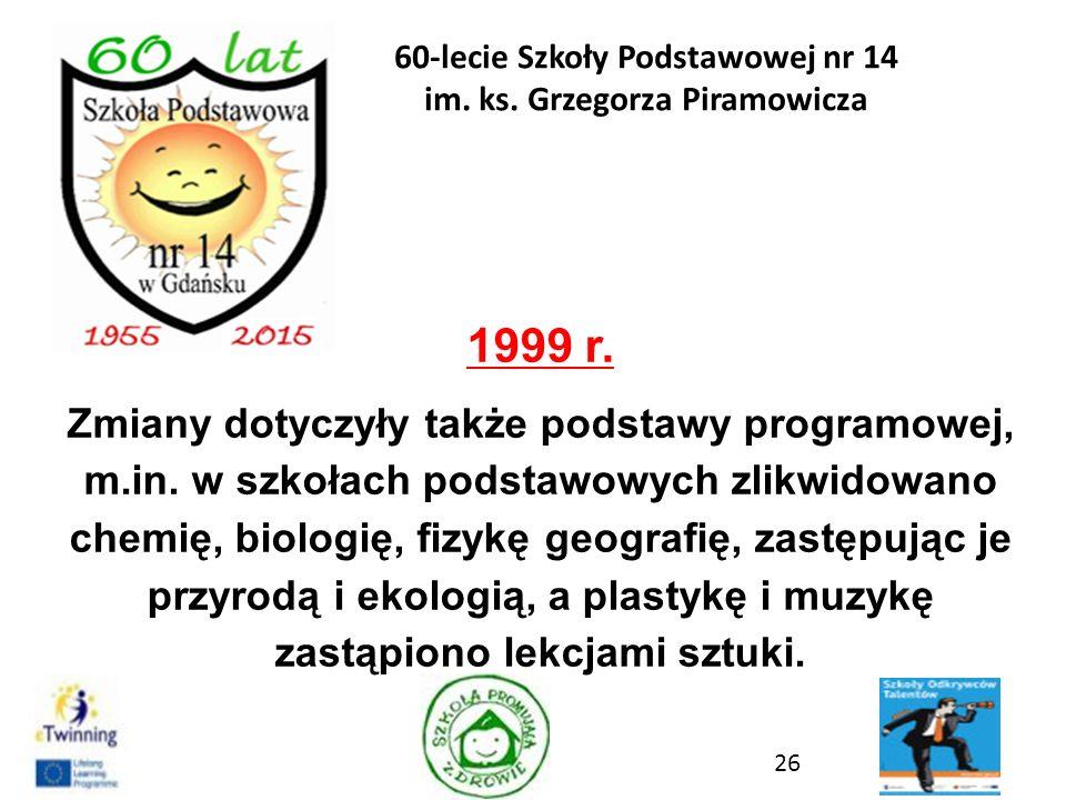 1999 r. Zmiany dotyczyły także podstawy programowej, m.in. w szkołach podstawowych zlikwidowano chemię, biologię, fizykę geografię, zastępując je przy