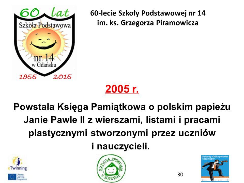 2005 r. Powstała Księga Pamiątkowa o polskim papieżu Janie Pawle II z wierszami, listami i pracami plastycznymi stworzonymi przez uczniów i nauczyciel