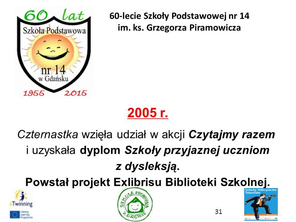 2005 r. Czternastka wzięła udział w akcji Czytajmy razem i uzyskała dyplom Szkoły przyjaznej uczniom z dysleksją. Powstał projekt Exlibrisu Biblioteki