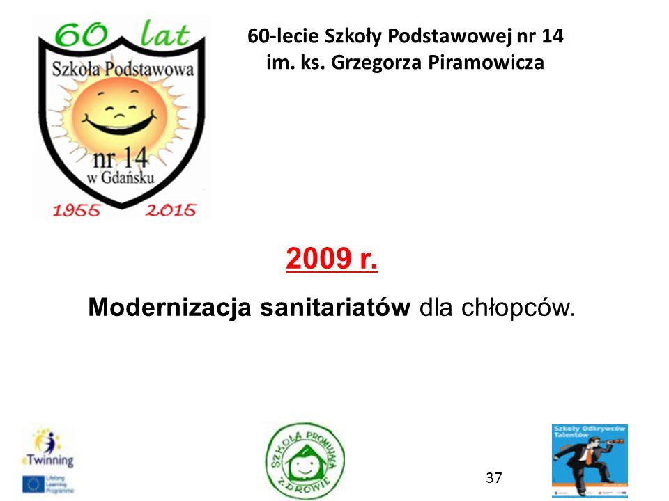 2009 r. Modernizacja sanitariatów dla chłopców. 37 60-lecie Szkoły Podstawowej nr 14 im. ks. Grzegorza Piramowicza