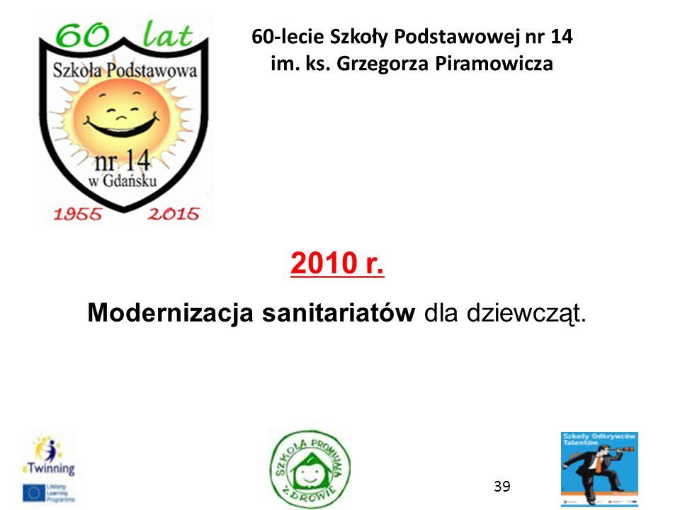 2010 r. Modernizacja sanitariatów dla dziewcząt. 39 60-lecie Szkoły Podstawowej nr 14 im. ks. Grzegorza Piramowicza