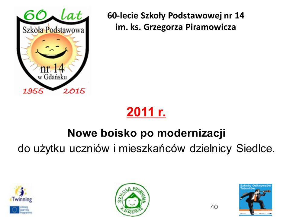 2011 r. Nowe boisko po modernizacji do użytku uczniów i mieszkańców dzielnicy Siedlce. 40 60-lecie Szkoły Podstawowej nr 14 im. ks. Grzegorza Piramowi