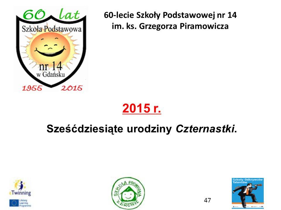 2015 r. Sześćdziesiąte urodziny Czternastki. 47 60-lecie Szkoły Podstawowej nr 14 im. ks. Grzegorza Piramowicza