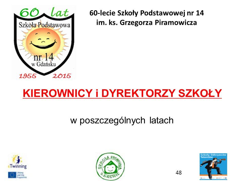 KIEROWNICY i DYREKTORZY SZKOŁY w poszczególnych latach 48 60-lecie Szkoły Podstawowej nr 14 im. ks. Grzegorza Piramowicza
