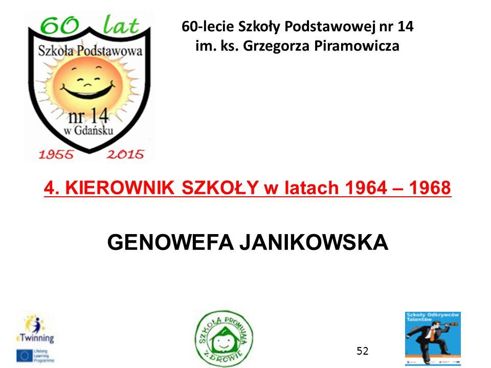 4. KIEROWNIK SZKOŁY w latach 1964 – 1968 GENOWEFA JANIKOWSKA 52 60-lecie Szkoły Podstawowej nr 14 im. ks. Grzegorza Piramowicza