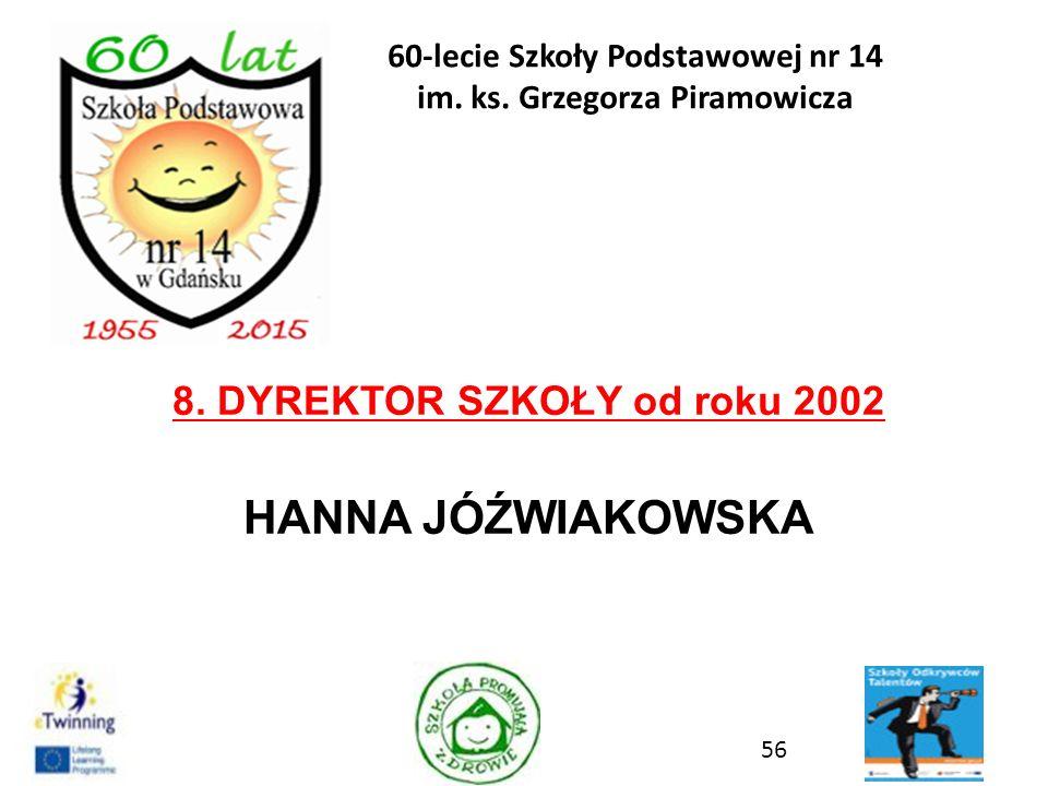 8. DYREKTOR SZKOŁY od roku 2002 HANNA JÓŹWIAKOWSKA 56 60-lecie Szkoły Podstawowej nr 14 im. ks. Grzegorza Piramowicza