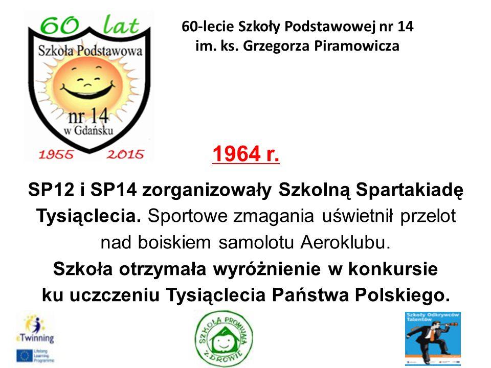 1964 r. SP12 i SP14 zorganizowały Szkolną Spartakiadę Tysiąclecia. Sportowe zmagania uświetnił przelot nad boiskiem samolotu Aeroklubu. Szkoła otrzyma