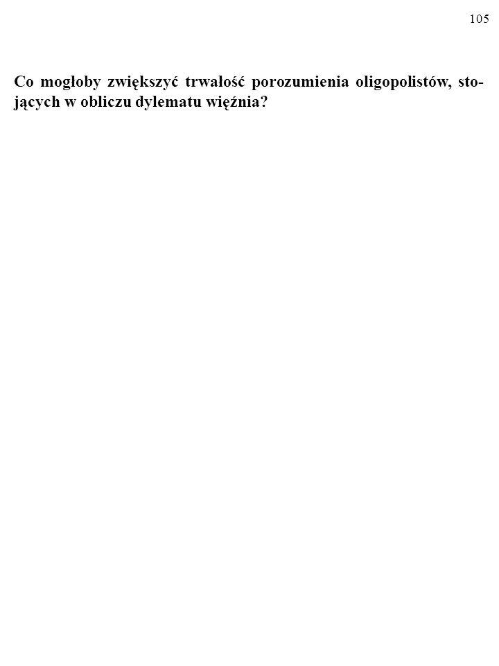 104 d) Co może zrobić rektor Patałłah, aby jakość nauczania wzrosła? Trzeba zmienić reguły gry tak, aby logika sytuacji przestała skła- niać wykładowc