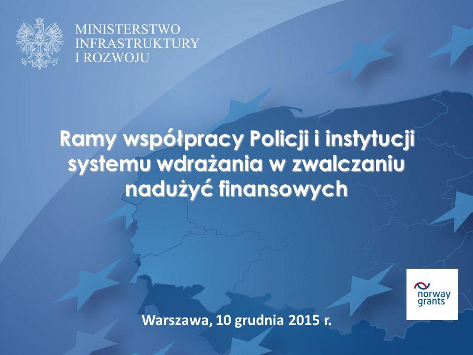 Warszawa, 10 grudnia 2015 r. Ramy współpracy Policji i instytucji systemu wdrażania w zwalczaniu nadużyć finansowych