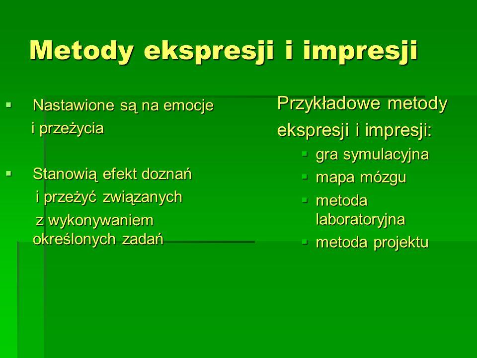 Metody ekspresji i impresji  Nastawione są na emocje i przeżycia i przeżycia  Stanowią efekt doznań i przeżyć związanych i przeżyć związanych z wyko