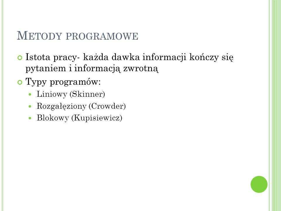M ETODY PROGRAMOWE Istota pracy- każda dawka informacji kończy się pytaniem i informacją zwrotną Typy programów: Liniowy (Skinner) Rozgałęziony (Crowd