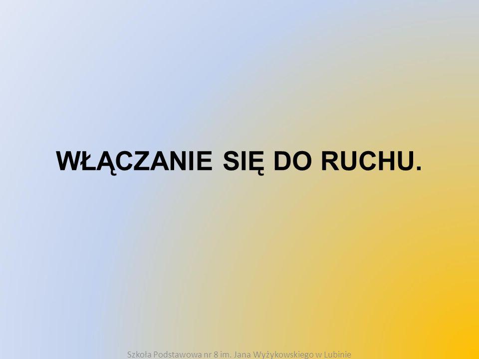 WŁĄCZANIE SIĘ DO RUCHU. Szkoła Podstawowa nr 8 im. Jana Wyżykowskiego w Lubinie