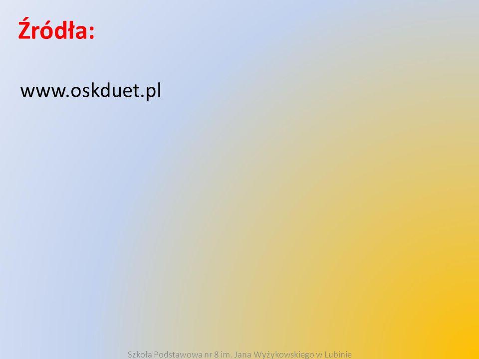 Źródła: www.oskduet.pl Szkoła Podstawowa nr 8 im. Jana Wyżykowskiego w Lubinie