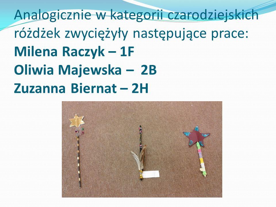 Analogicznie w kategorii czarodziejskich różdżek zwyciężyły następujące prace: Milena Raczyk – 1F Oliwia Majewska – 2B Zuzanna Biernat – 2H