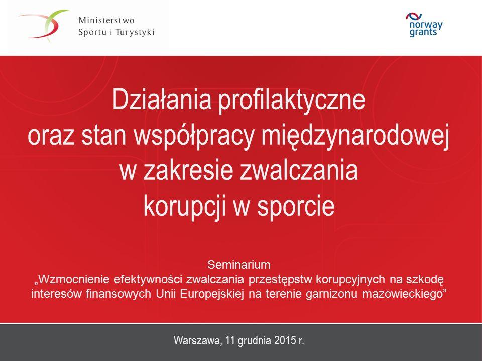 """Działania profilaktyczne oraz stan współpracy międzynarodowej w zakresie zwalczania korupcji w sporcie Seminarium """"Wzmocnienie efektywności zwalczania"""