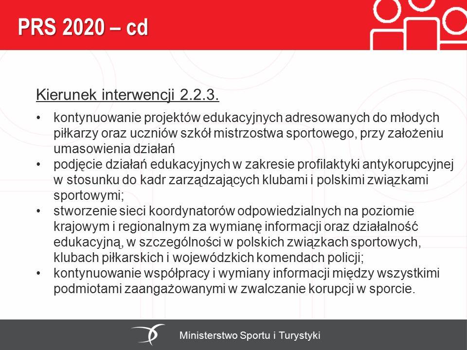 PRS 2020 – cd Ministerstwo Sportu i Turystyki Kierunek interwencji 2.2.3. kontynuowanie projektów edukacyjnych adresowanych do młodych piłkarzy oraz u