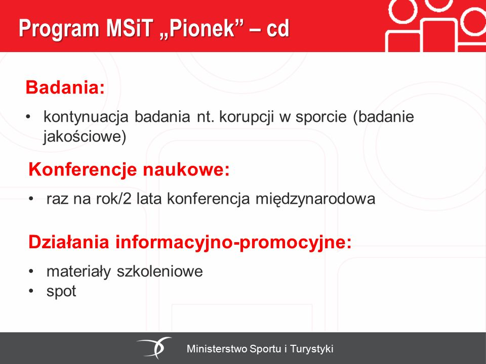 """Program MSiT """"Pionek"""" – cd Ministerstwo Sportu i Turystyki Badania: kontynuacja badania nt. korupcji w sporcie (badanie jakościowe) Konferencje naukow"""