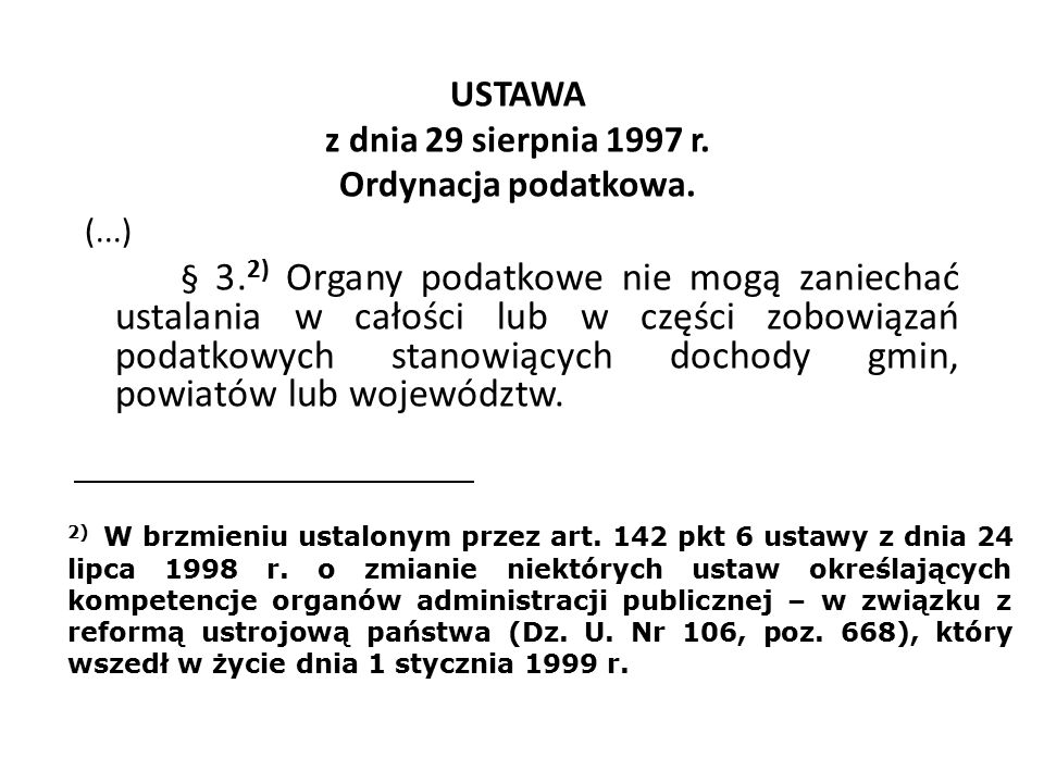 USTAWA z dnia 29 sierpnia 1997 r. Ordynacja podatkowa. (...) § 3. 2) Organy podatkowe nie mogą zaniechać ustalania w całości lub w części zobowiązań p