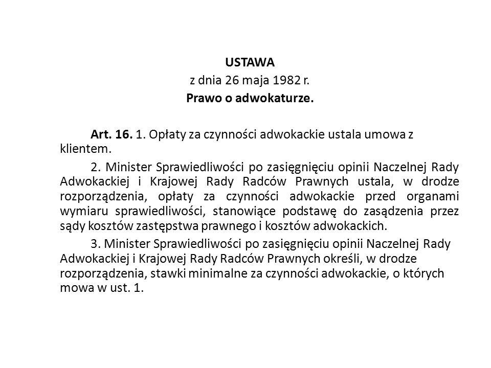 USTAWA z dnia 26 maja 1982 r. Prawo o adwokaturze. Art. 16. 1. Opłaty za czynności adwokackie ustala umowa z klientem. 2. Minister Sprawiedliwości po