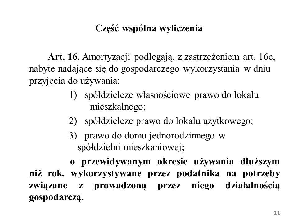 Część wspólna wyliczenia Art.16. Amortyzacji podlegają, z zastrzeżeniem art.