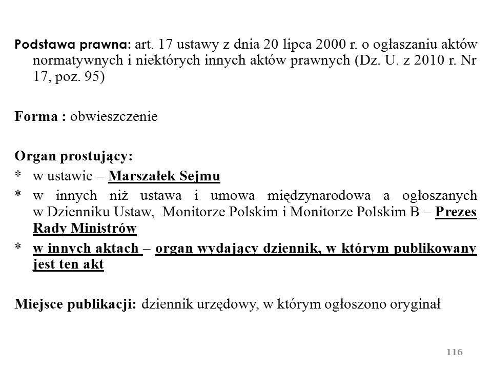Podstawa prawna: art. 17 ustawy z dnia 20 lipca 2000 r. o ogłaszaniu aktów normatywnych i niektórych innych aktów prawnych (Dz. U. z 2010 r. Nr 17, po
