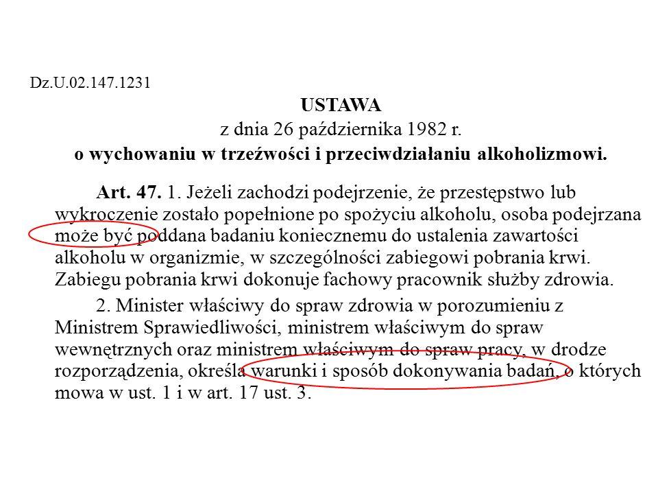 Dz.U.02.147.1231 USTAWA z dnia 26 października 1982 r. o wychowaniu w trzeźwości i przeciwdziałaniu alkoholizmowi. Art. 47. 1. Jeżeli zachodzi podejrz