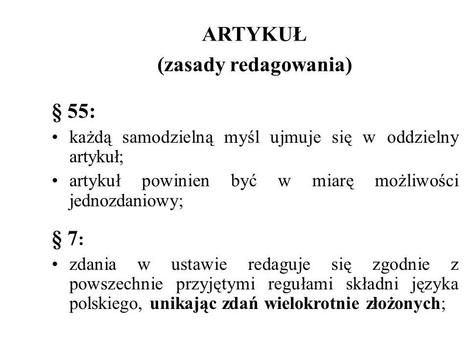 ARTYKUŁ (zasady redagowania) § 55: każdą samodzielną myśl ujmuje się w oddzielny artykuł; artykuł powinien być w miarę możliwości jednozdaniowy; § 7 :