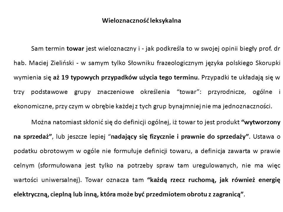 Wieloznaczność leksykalna Sam termin towar jest wieloznaczny i - jak podkreśla to w swojej opinii biegły prof. dr hab. Maciej Zieliński - w samym tylk