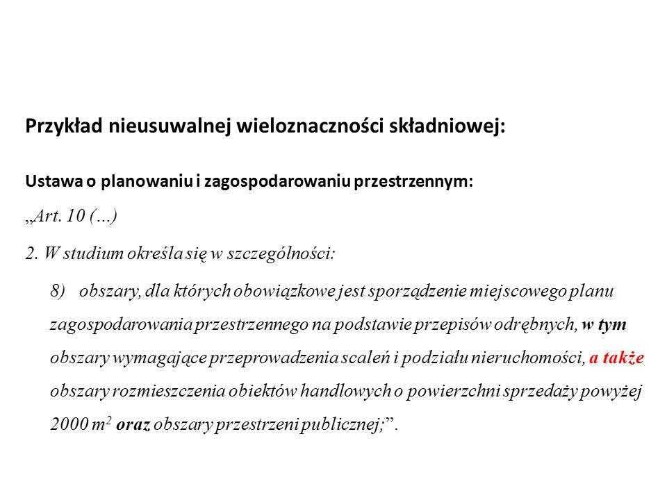 """Przykład nieusuwalnej wieloznaczności składniowej: Ustawa o planowaniu i zagospodarowaniu przestrzennym: """"Art. 10 (…) 2. W studium określa się w szcze"""