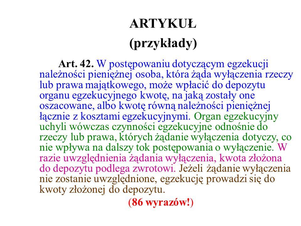 ARTYKUŁ (przykłady) Art. 42. W postępowaniu dotyczącym egzekucji należności pieniężnej osoba, która żąda wyłączenia rzeczy lub prawa majątkowego, może