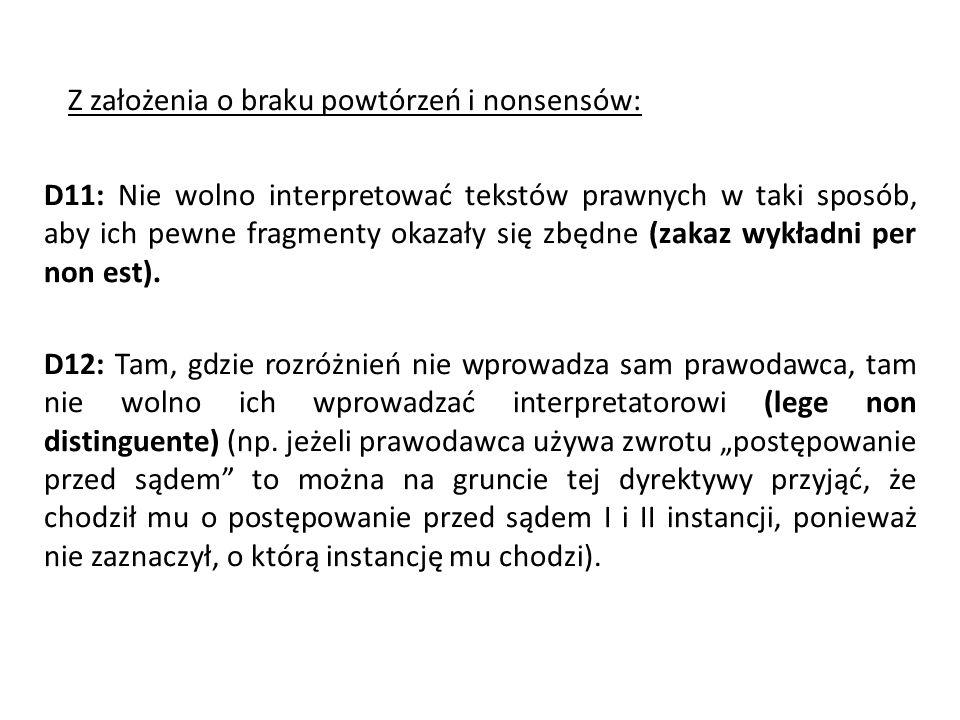Z założenia o braku powtórzeń i nonsensów: D11: Nie wolno interpretować tekstów prawnych w taki sposób, aby ich pewne fragmenty okazały się zbędne (zakaz wykładni per non est).