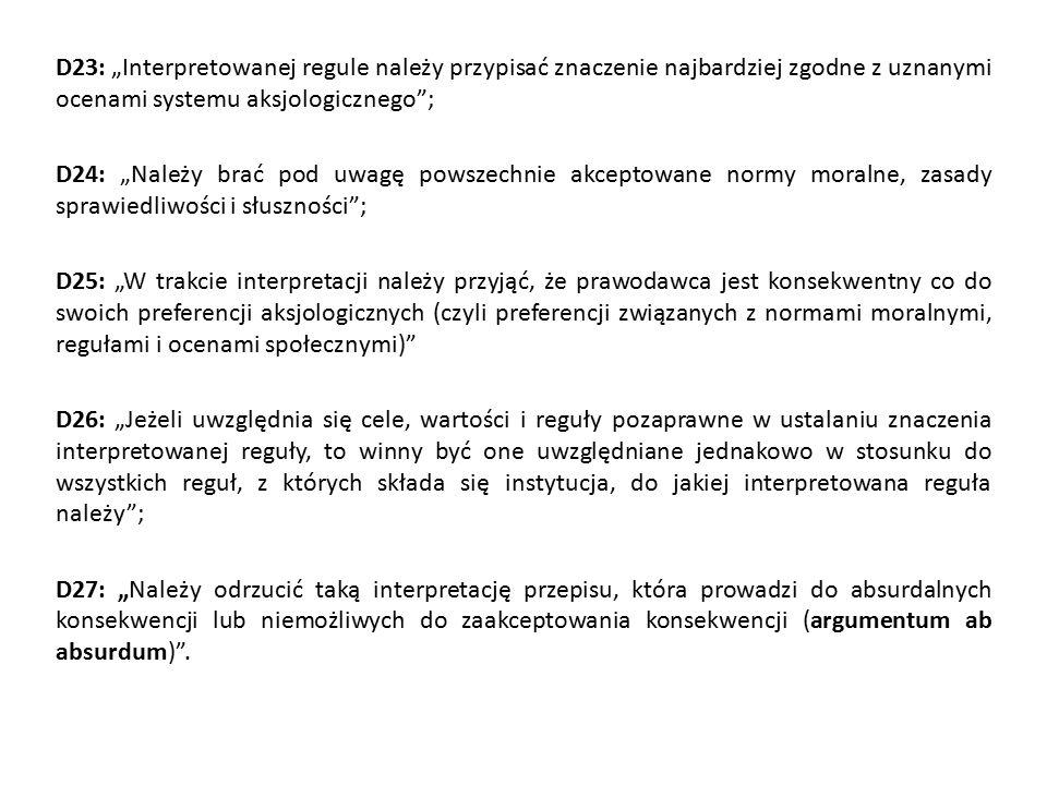 """D23: """"Interpretowanej regule należy przypisać znaczenie najbardziej zgodne z uznanymi ocenami systemu aksjologicznego""""; D24: """"Należy brać pod uwagę po"""