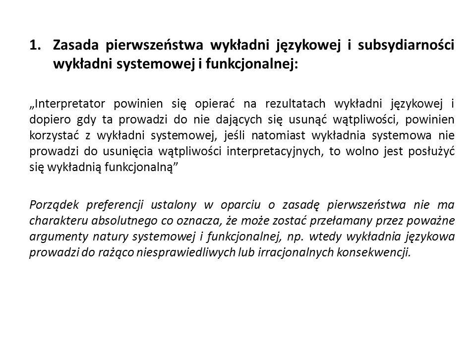 """1.Zasada pierwszeństwa wykładni językowej i subsydiarności wykładni systemowej i funkcjonalnej: """"Interpretator powinien się opierać na rezultatach wyk"""