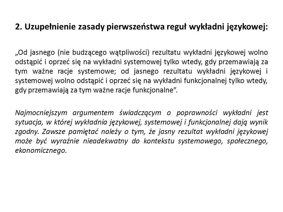 """2. Uzupełnienie zasady pierwszeństwa reguł wykładni językowej: """"Od jasnego (nie budzącego wątpliwości) rezultatu wykładni językowej wolno odstąpić i o"""
