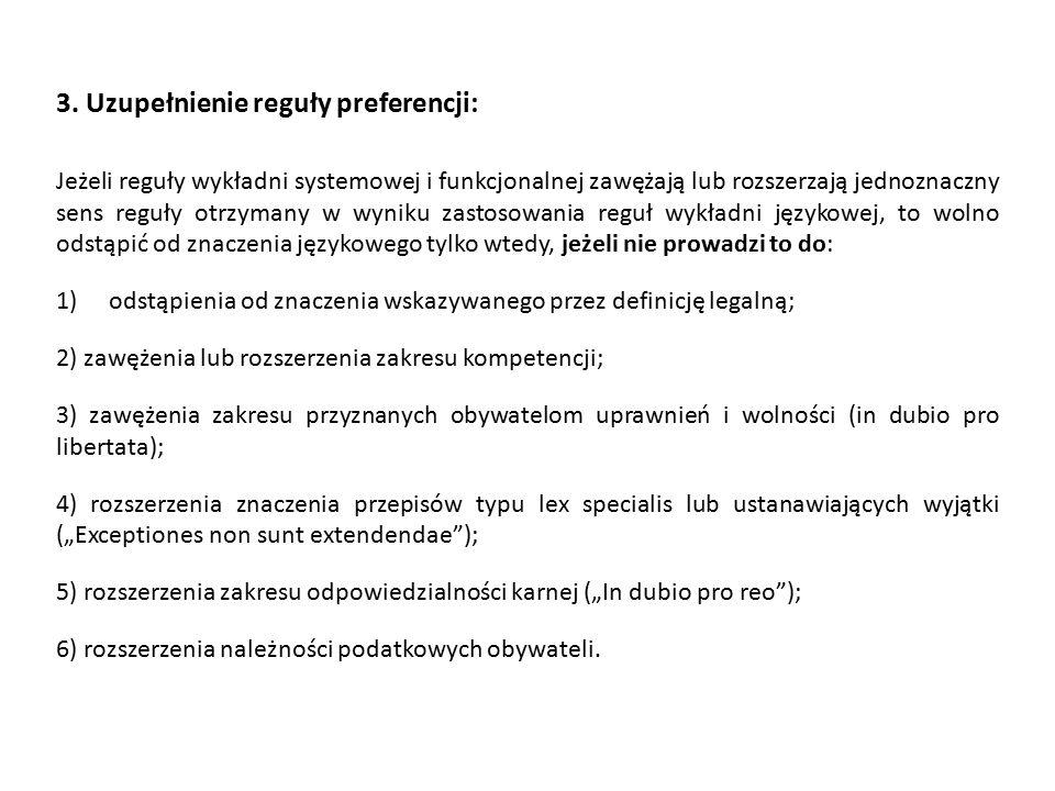 3. Uzupełnienie reguły preferencji: Jeżeli reguły wykładni systemowej i funkcjonalnej zawężają lub rozszerzają jednoznaczny sens reguły otrzymany w wy