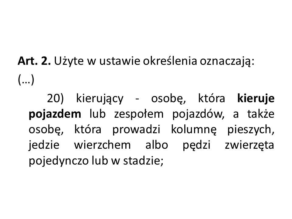 Art. 2. Użyte w ustawie określenia oznaczają: (…) 20)kierujący - osobę, która kieruje pojazdem lub zespołem pojazdów, a także osobę, która prowadzi ko