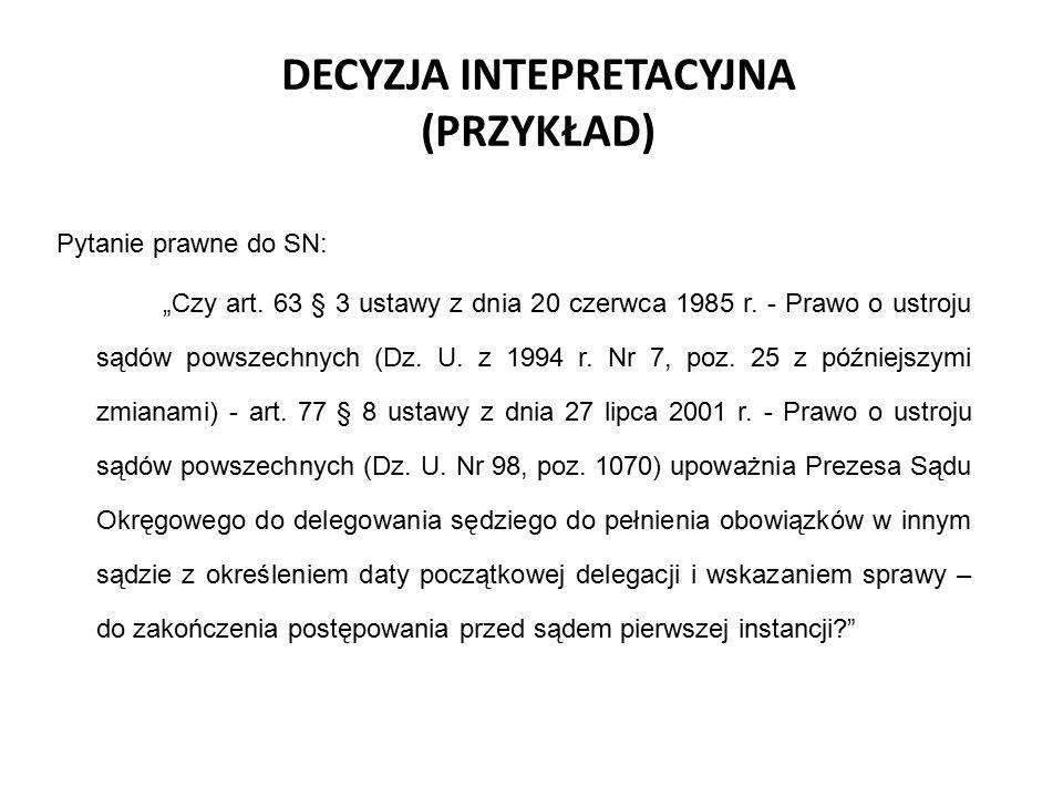 """DECYZJA INTEPRETACYJNA (PRZYKŁAD) Pytanie prawne do SN: """"Czy art. 63 § 3 ustawy z dnia 20 czerwca 1985 r. - Prawo o ustroju sądów powszechnych (Dz. U."""