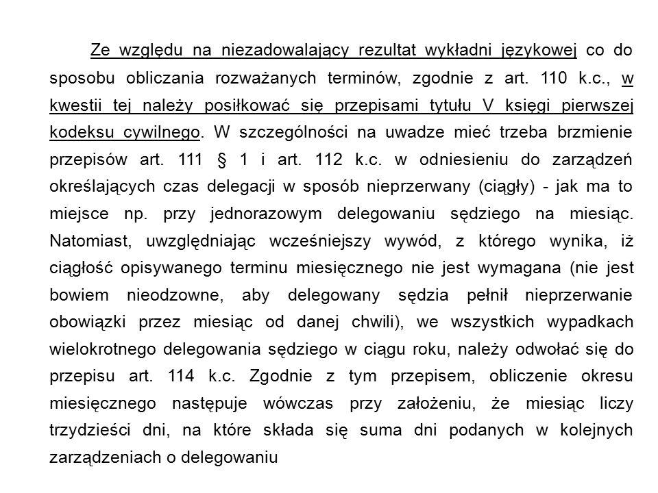 Ze względu na niezadowalający rezultat wykładni językowej co do sposobu obliczania rozważanych terminów, zgodnie z art. 110 k.c., w kwestii tej należy