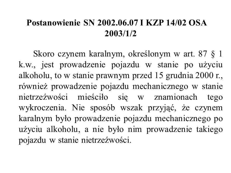 Postanowienie SN 2002.06.07 I KZP 14/02 OSA 2003/1/2 Skoro czynem karalnym, określonym w art. 87 § 1 k.w., jest prowadzenie pojazdu w stanie po użyciu