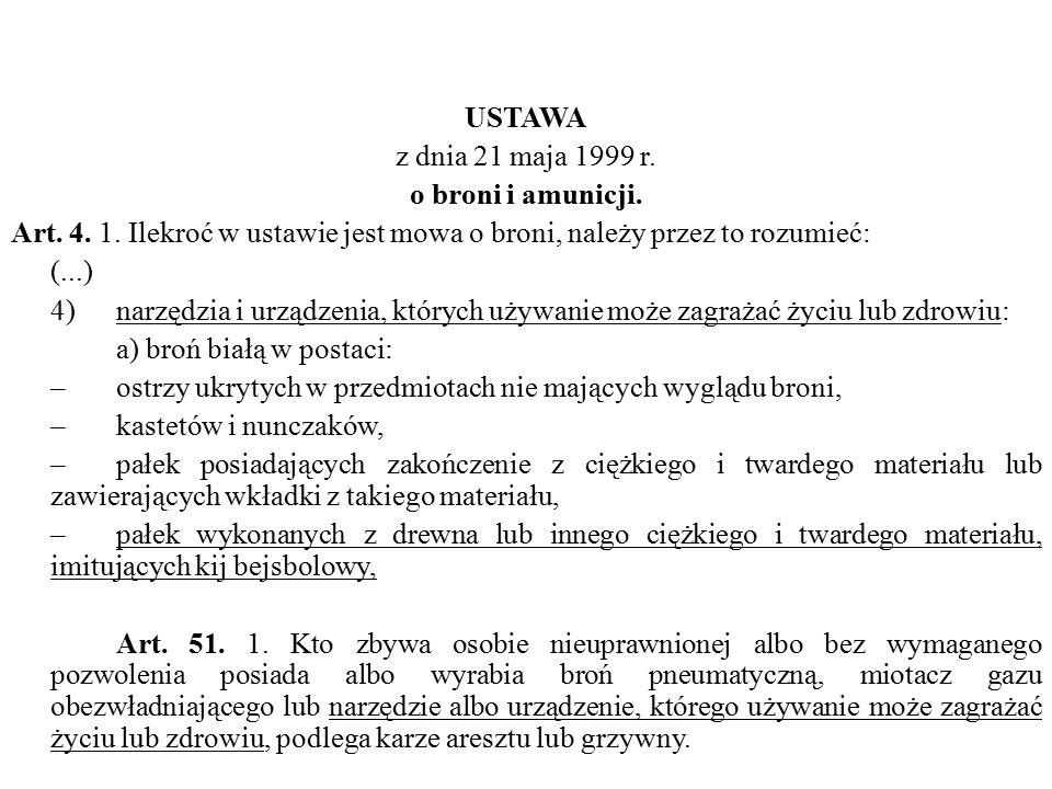 USTAWA z dnia 21 maja 1999 r. o broni i amunicji. Art. 4. 1. Ilekroć w ustawie jest mowa o broni, należy przez to rozumieć: (...) 4)narzędzia i urządz