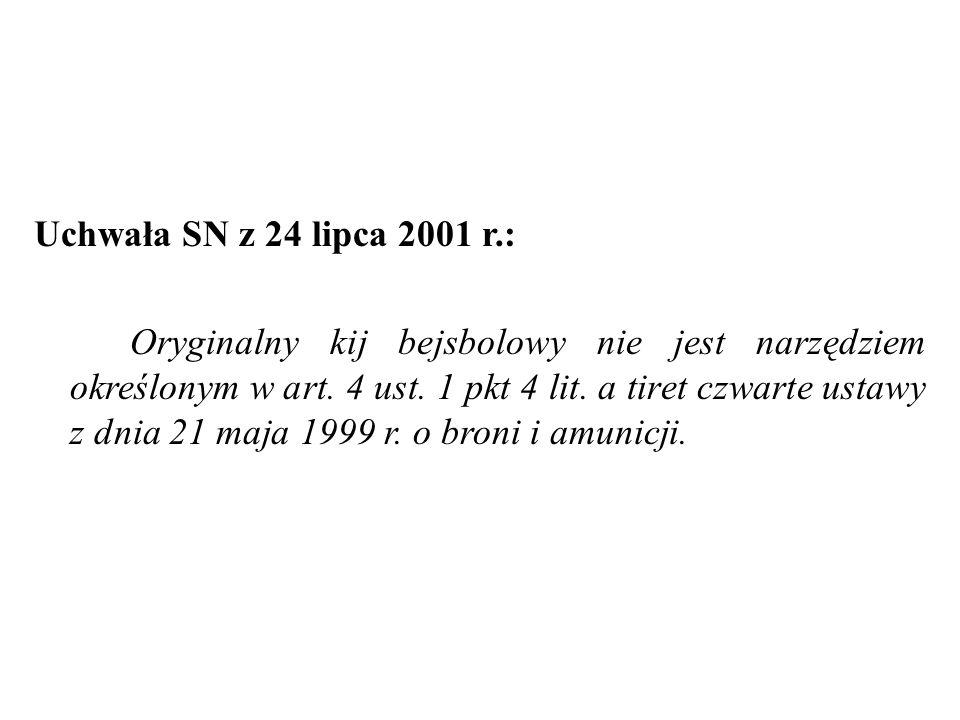 Uchwała SN z 24 lipca 2001 r.: Oryginalny kij bejsbolowy nie jest narzędziem określonym w art. 4 ust. 1 pkt 4 lit. a tiret czwarte ustawy z dnia 21 ma