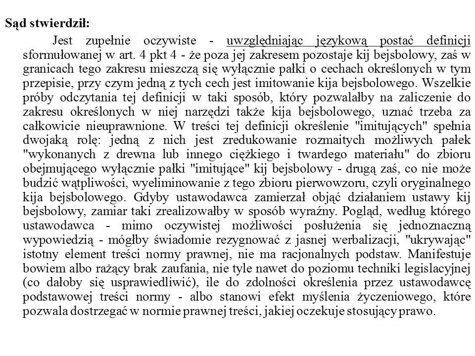Sąd stwierdził: Jest zupełnie oczywiste - uwzględniając językową postać definicji sformułowanej w art. 4 pkt 4 - że poza jej zakresem pozostaje kij be