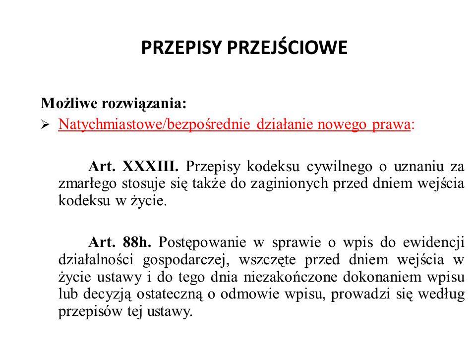 PRZEPISY PRZEJŚCIOWE Możliwe rozwiązania:  Natychmiastowe/bezpośrednie działanie nowego prawa: Art.