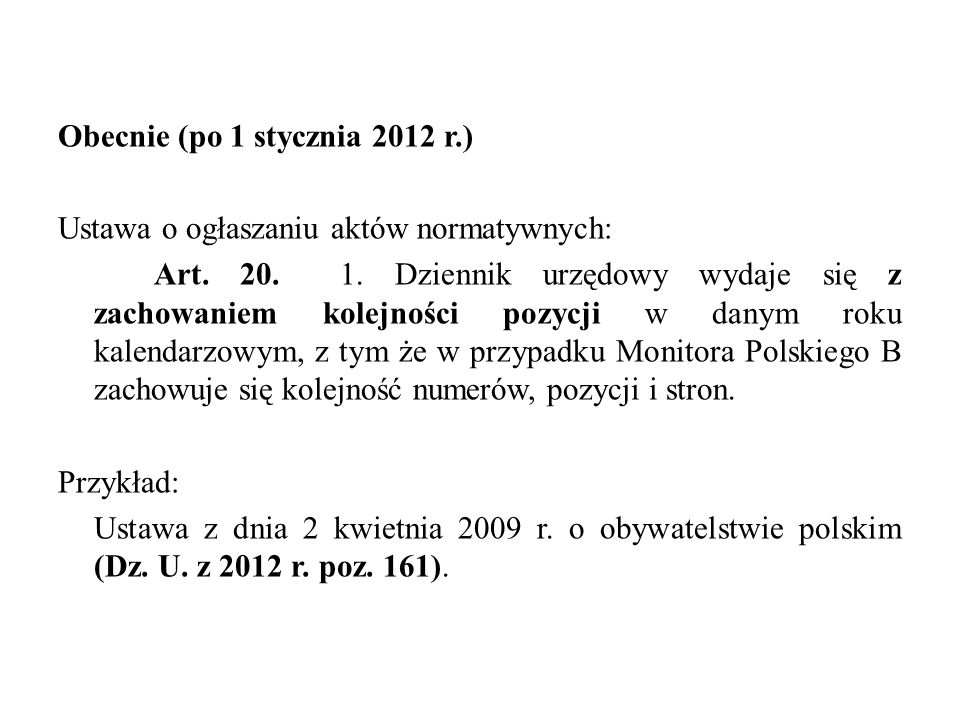 Obecnie (po 1 stycznia 2012 r.) Ustawa o ogłaszaniu aktów normatywnych: Art. 20. 1. Dziennik urzędowy wydaje się z zachowaniem kolejności pozycji w da