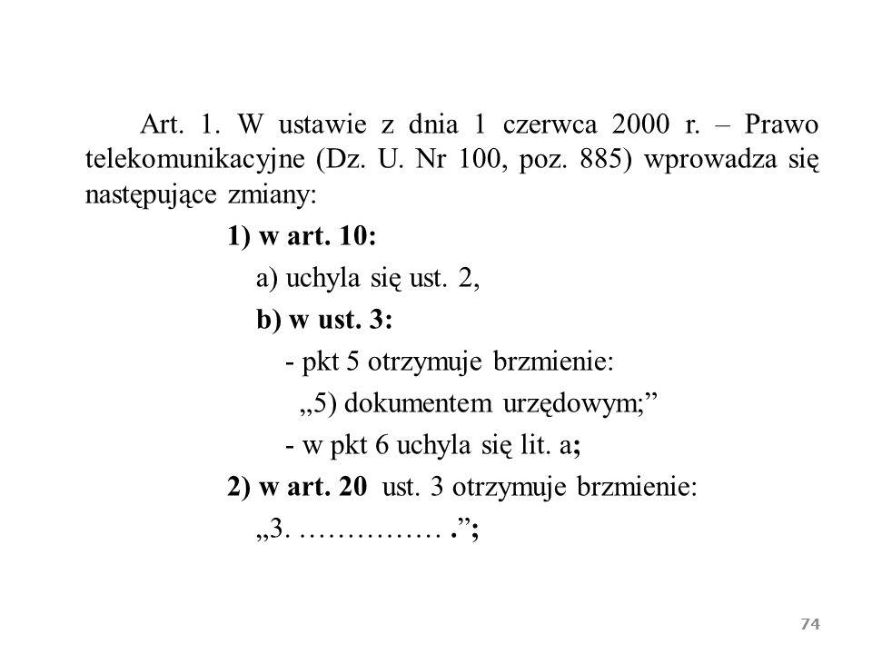 Art. 1. W ustawie z dnia 1 czerwca 2000 r. – Prawo telekomunikacyjne (Dz. U. Nr 100, poz. 885) wprowadza się następujące zmiany: 1) w art. 10: a) uchy