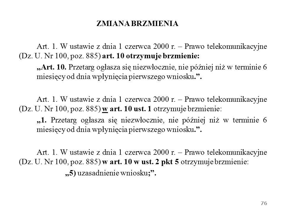 """ZMIANA BRZMIENIA Art. 1. W ustawie z dnia 1 czerwca 2000 r. – Prawo telekomunikacyjne (Dz. U. Nr 100, poz. 885) art. 10 otrzymuje brzmienie: """"Art. 10."""
