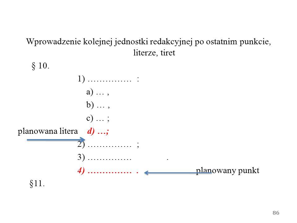 Wprowadzenie kolejnej jednostki redakcyjnej po ostatnim punkcie, literze, tiret § 10. 1) ……………: a) …, b) …, c) … ; planowana litera d) …; 2) ……………; 3)