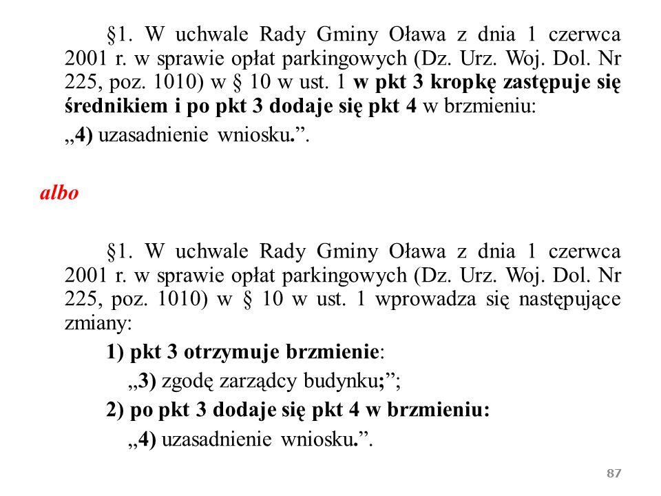 §1. W uchwale Rady Gminy Oława z dnia 1 czerwca 2001 r. w sprawie opłat parkingowych (Dz. Urz. Woj. Dol. Nr 225, poz. 1010) w § 10 w ust. 1 w pkt 3 kr