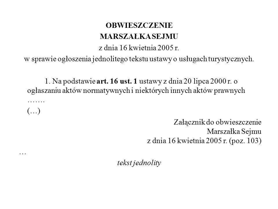 OBWIESZCZENIE MARSZAŁKA SEJMU z dnia 16 kwietnia 2005 r. w sprawie ogłoszenia jednolitego tekstu ustawy o usługach turystycznych. 1. Na podstawie art.