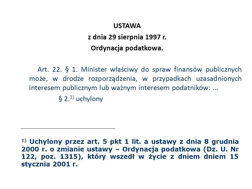 USTAWA z dnia 29 sierpnia 1997 r. Ordynacja podatkowa. Art. 22. § 1. Minister właściwy do spraw finansów publicznych może, w drodze rozporządzenia, w